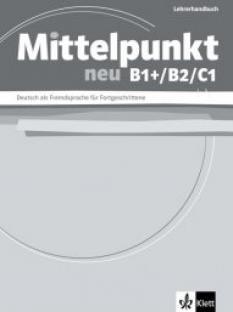 Mittelpunkt NEU B1+/B2/C1 Lehrerhandbuch: ръководство за учителя